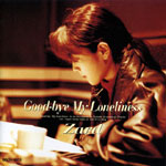 ZARD | Good-bye My Loneliness