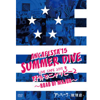 ANCAFESTA'15 「SUMMER DIVE」/LIVE CAFE 2015 夏「野外でニャッピー2」〜ROAD OF MAJOR〜