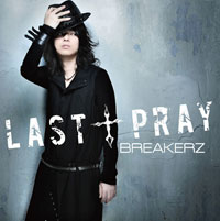BREAKERZ | 【AKIHIDE盤】LAST † PRAY/絶対! I LOVE YOU Musing&FC限定盤